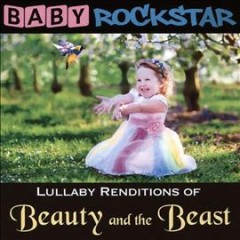 Baby Rockstar : lullaby renditions of Beauty and the Beast -  Baby Rockstar (Musical group)