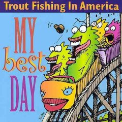 My best day -  Trout Fishing in America (Musical group)