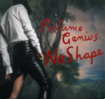 No shape -  Perfume Genius (Musical group)