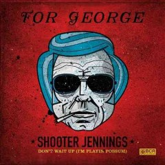 Don't wait up for Georg - Shooter Jennings