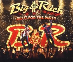 Did it for the party - composer Big & Rich
