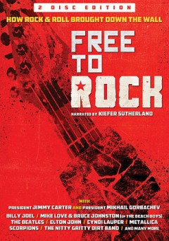 Free to Rock - How Rock & Roll Brought Down the Wall.