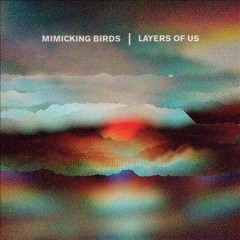 Layers of us -  Mimicking Birds (Musical group)