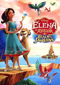 Elena of Avalor : realm of the Jaquins