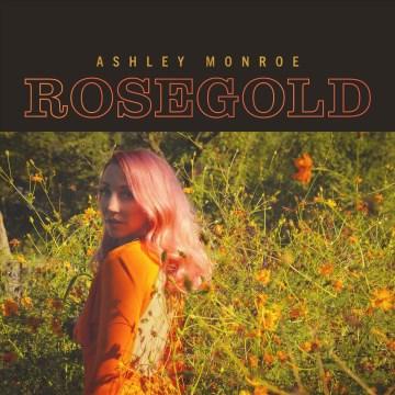 Rosegold - Ashley Monroe
