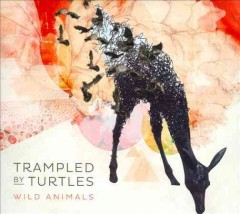 Wild animals [sound recording] -  Trampled By Turtles (Musical group)
