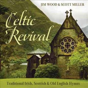Celtic revival : traditional Irish, Scottish, & Old English hymns - Jim Wood
