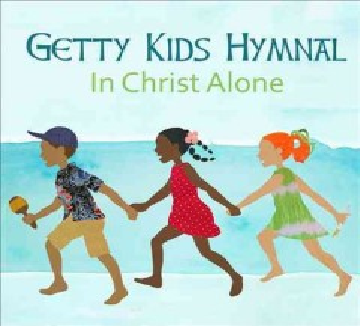 Getty kids hymnal : in Christ alone