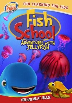 Fish School: Adventures With Jellyfish.