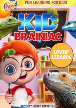 Kid Brainiac: Lovin' Lizards.