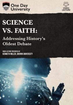 Science vs. faith : addressing history's oldest debate.