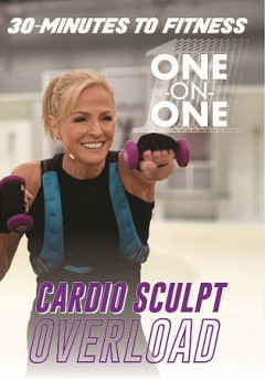 30 Minutes to Fitness: Cardio Sculpt Overload One on One.