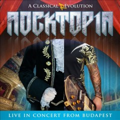 Rocktopia : a classical revolution, live from Budapest. -  Rocktopia (Musical group)performer