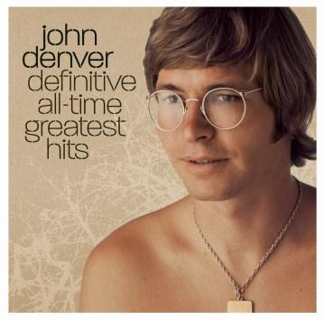 John Denver, definitive all-time greatest hits - John Denver