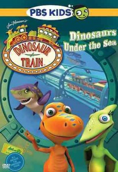 Dinosaur train : Dinosaurs under the sea