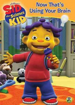 Sid the science kid. Now that's using your brain