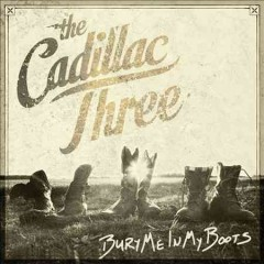 Bury me in my boots - performer Cadillac Three (Musical group)