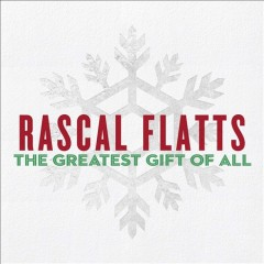 The greatest gift of all - performer Rascal Flatts (Musical group)
