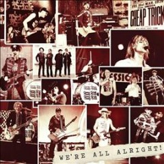 We're All Alright! -  Cheap Trick (Musical group)
