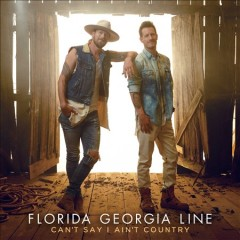 Can't say I ain't country - performer.composer Florida Georgia Line (Musical group)