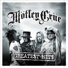 Greate$t hit$ -  Mötley Crüe (Musical group)