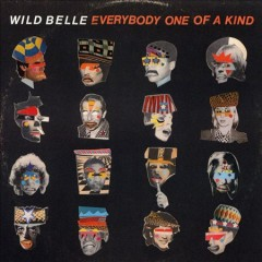 Everybody One of a Kind -  Wild Belle