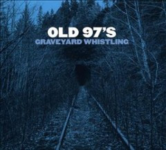 Graveyard whistling - composer Old 97's (Musical group)