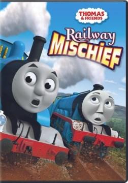 Thomas & friends : Railway mischief