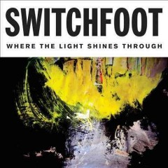 Where the light shines through - composer Switchfoot (Musical group)