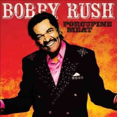 Porcupine Meat - Bobby Rush