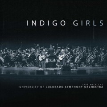 Indigo Girls Live With the University of Colorado Symphony Orchestra -  Indigo Girls