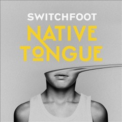 Native tongue - composer Switchfoot (Musical group)