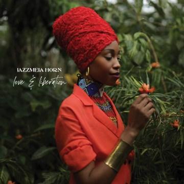 Love & Liberation - Jazzmeia Horn