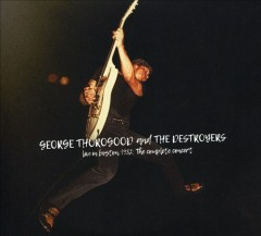 Live in Boston 1982 : the complete concert - George Thorogood