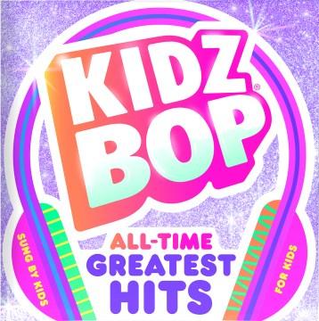 Kidz bop : all time greatest hits