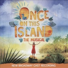 Once on this island : the musical : new Broadway cast recording [soundtrack]