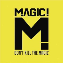 Don't kill the magic [sound recording] - composer Magic! (Musical group : Canada)