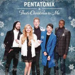 That's Christmas to me - performer Pentatonix (Vocal group)