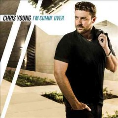 I'm comin' over - Chris Young