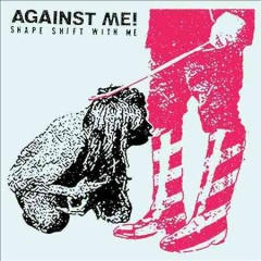 Shape shift with me -  Against Me! (Musical group)