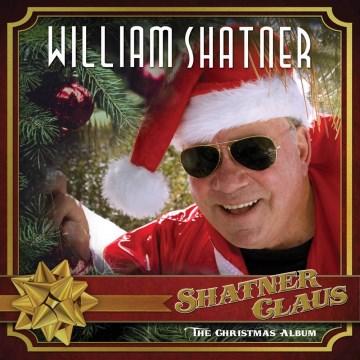 Shatner Claus : the Christmas album - William Shatner