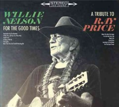 For the good times : a tribute to Ray Price - Willie Nelson