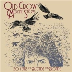 50 years of blonde on blonde -  Old Crow Medicine Show (Musical group)