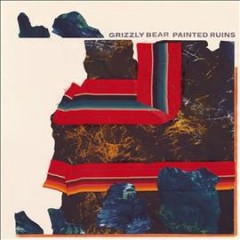 Painted Ruins -  Grizzly Bear (Musical group)