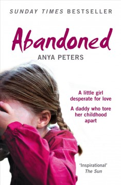 Abandoned : the true story of a little girl who didn't belong - Anya Peters