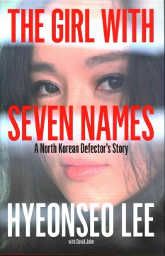 Girl With Seven Names : A North Korean Defector's Story - Hyeonseo; John Lee