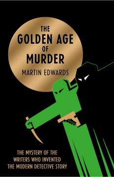 The golden age of murder Martin Edwards. - Martin Edwards