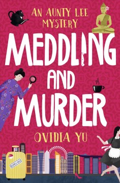 Meddling and murder : an Aunty Lee mystery - Ovidia Yu