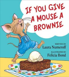 If You Give a Mouse a Brownie - Laura Joffe; Bond Numeroff