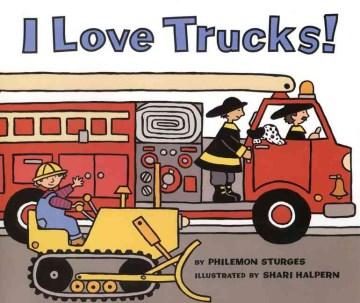 I love trucks! - Philemon Sturges